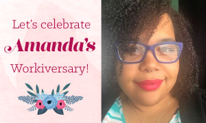 Happy Workiversary, Amanda